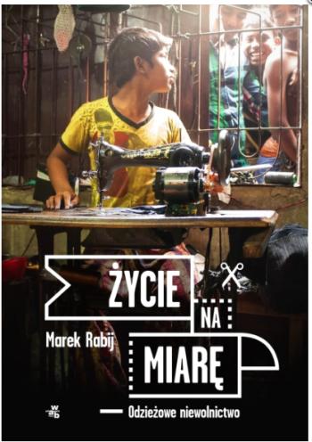 Życie na miarę. Odzieżowe niewolnictwo – Marek Rabij